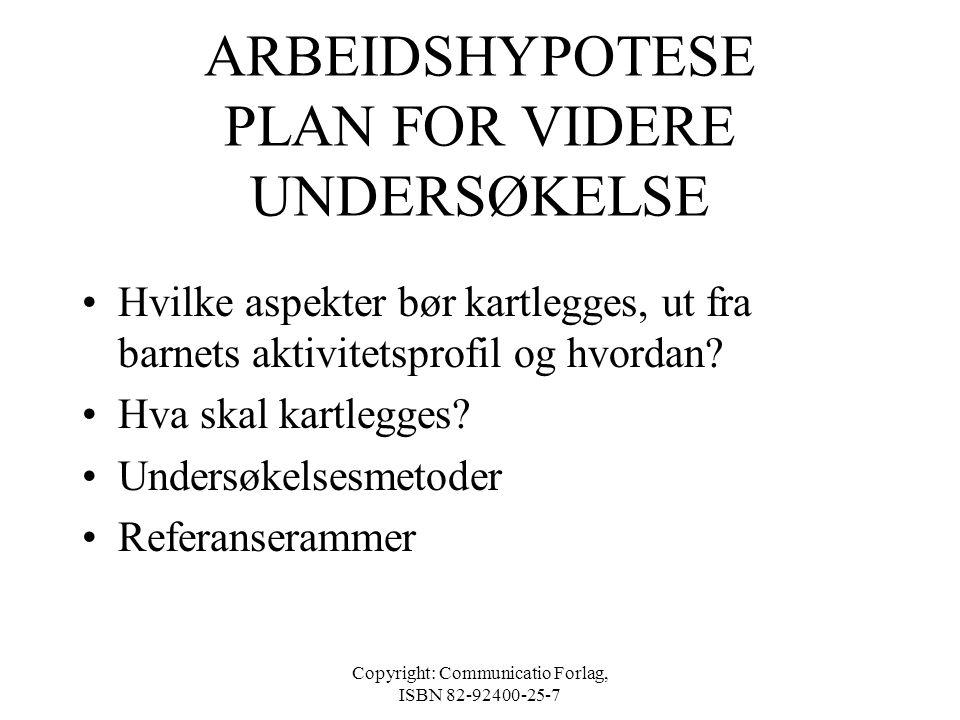 Copyright: Communicatio Forlag, ISBN 82-92400-25-7 BARNETS AKTIVITETSPROFIL •Aktivitetsrepertoar og aktivitetsbegrensninger og deltagelsesinnskrenknin