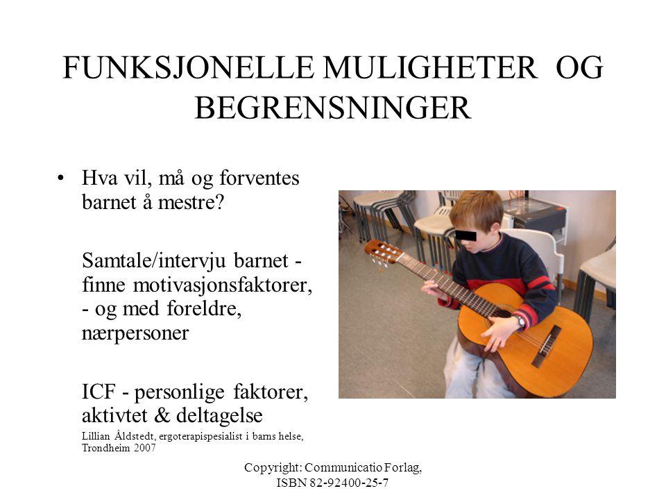 Copyright: Communicatio Forlag, ISBN 82-92400-25-7 KLASSIFISERING ULRIK •SPASTISK CP - TRIPLEGI - BILATERAL CP som rammer begge bein og en arm/hånd •G