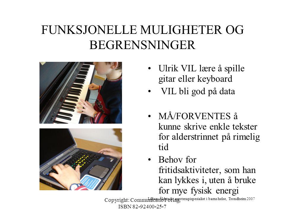 Copyright: Communicatio Forlag, ISBN 82-92400-25-7 FUNKSJONELLE MULIGHETER OG BEGRENSNINGER •Hva vil, må og forventes barnet å mestre? Samtale/intervj