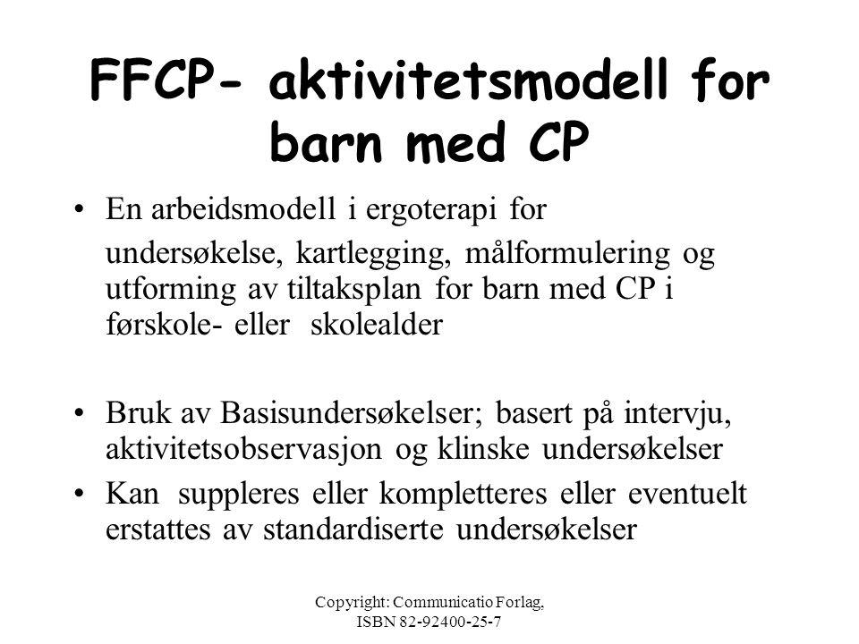 Copyright: Communicatio Forlag, ISBN 82-92400-25-7 FFCP FUNKSJONELLE FERDIGHETER FOR BARN MED CP EN AKTIVITETSMODELL Lillian Åldstedt