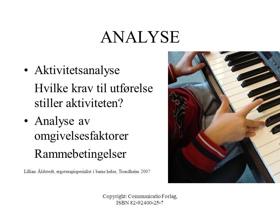 Copyright: Communicatio Forlag, ISBN 82-92400-25-7 VIL, MÅ OG FORVENTES •Ønsker å kunne bruke nye joggesko med knytting •Må/forventes å være selvstend