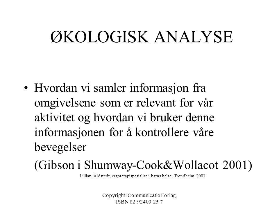 Copyright: Communicatio Forlag, ISBN 82-92400-25-7 ØKOLOGIS ANALYSE - av barnets mulighet for å utføre og delta i aktiviteter •Fokus på PERSON - AKTIV