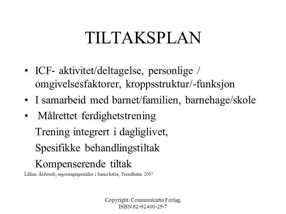 Copyright: Communicatio Forlag, ISBN 82-92400-25-7 BEHANDLINGS-/ OPPLÆRINGSMÅL •Realistiske, konkrete/evaluerbare mål - barnets ønsker = motivasjon! •