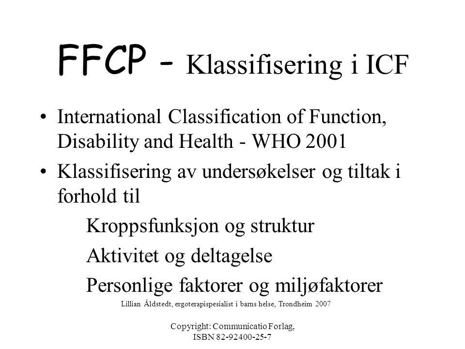 """Copyright: Communicatio Forlag, ISBN 82-92400-25-7 FFCP - BAKGRUNN •""""Top-down"""" - barnets valgte mål først og sist •Hva barnet vil, må og forventes å m"""