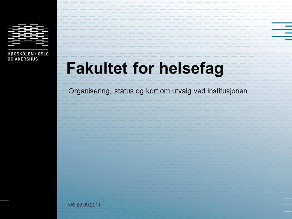 Fakultet for helsefag Organisering, status og kort om utvalg ved institusjonen NW 26.09.2011