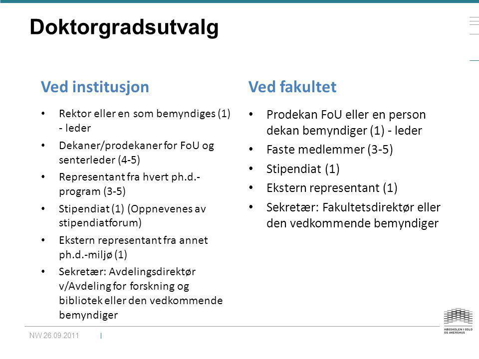 Doktorgradsutvalg NW 26.09.2011 • Rektor eller en som bemyndiges (1) - leder • Dekaner/prodekaner for FoU og senterleder (4-5) • Representant fra hver
