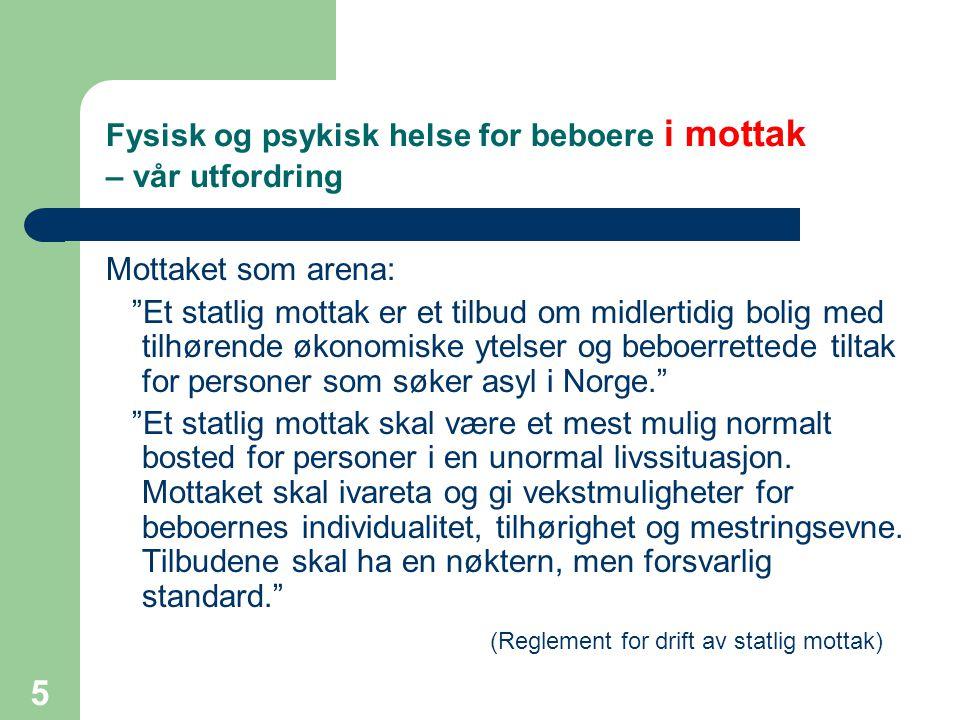 5 Fysisk og psykisk helse for beboere i mottak – vår utfordring Mottaket som arena: Et statlig mottak er et tilbud om midlertidig bolig med tilhørende økonomiske ytelser og beboerrettede tiltak for personer som søker asyl i Norge. Et statlig mottak skal være et mest mulig normalt bosted for personer i en unormal livssituasjon.