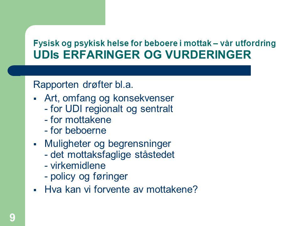 9 Fysisk og psykisk helse for beboere i mottak – vår utfordring UDIs ERFARINGER OG VURDERINGER Rapporten drøfter bl.a.