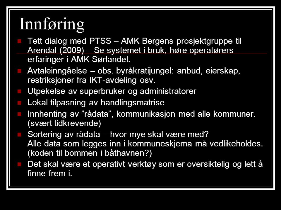 Innføring  Tett dialog med PTSS – AMK Bergens prosjektgruppe til Arendal (2009) – Se systemet i bruk, høre operatørers erfaringer i AMK Sørlandet. 