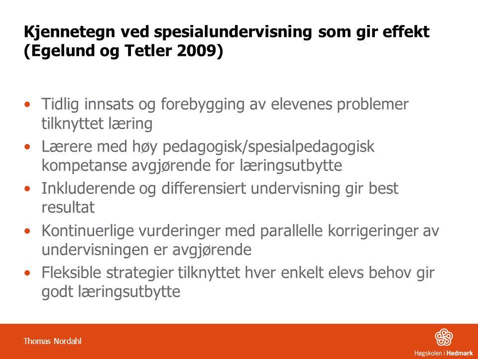 Kjennetegn ved spesialundervisning som gir effekt (Egelund og Tetler 2009) •Tidlig innsats og forebygging av elevenes problemer tilknyttet læring •Lær