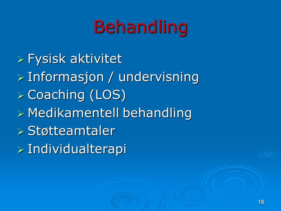 16 Behandling  Fysisk aktivitet  Informasjon / undervisning  Coaching (LOS)  Medikamentell behandling  Støtteamtaler  Individualterapi