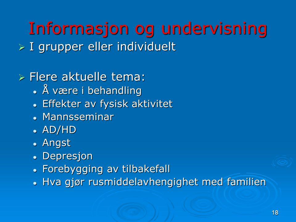 18 Informasjon og undervisning  I grupper eller individuelt  Flere aktuelle tema:  Å være i behandling  Effekter av fysisk aktivitet  Mannsseminar  AD/HD  Angst  Depresjon  Forebygging av tilbakefall  Hva gjør rusmiddelavhengighet med familien