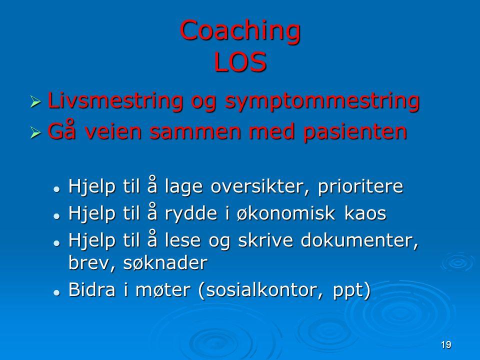 19 Coaching LOS  Livsmestring og symptommestring  Gå veien sammen med pasienten  Hjelp til å lage oversikter, prioritere  Hjelp til å rydde i økon