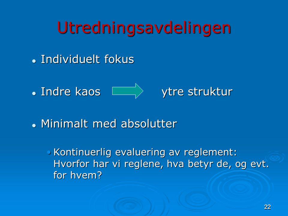 22 Utredningsavdelingen  Individuelt fokus  Indre kaosytre struktur  Minimalt med absolutter •Kontinuerlig evaluering av reglement: Hvorfor har vi
