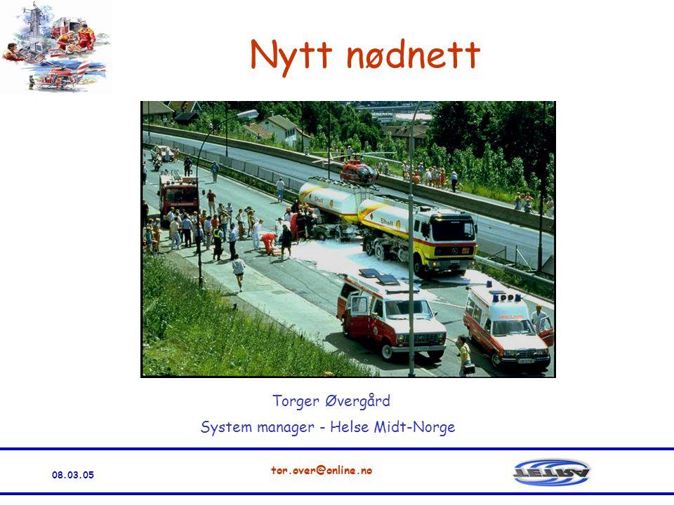 08.03.05 tor.over@online.no Nytt nødnett Torger Øvergård System manager - Helse Midt-Norge
