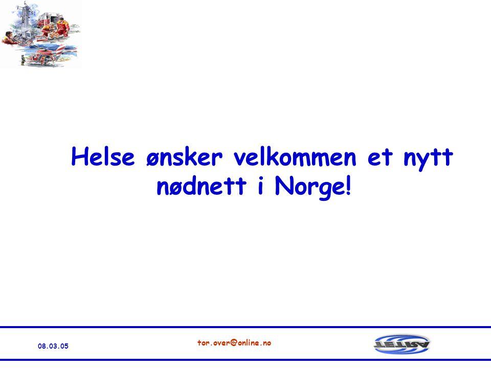08.03.05 tor.over@online.no Helse ønsker velkommen et nytt nødnett i Norge!