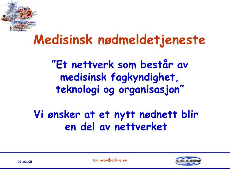 08.03.05 tor.over@online.no Vi ønsker at et nytt nødnett blir en del av nettverket Et nettverk som består av medisinsk fagkyndighet, teknologi og organisasjon Medisinsk nødmeldetjeneste