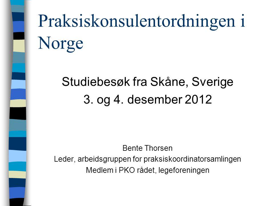 Praksiskonsulentordningen i Norge Studiebesøk fra Skåne, Sverige 3. og 4. desember 2012 Bente Thorsen Leder, arbeidsgruppen for praksiskoordinatorsaml