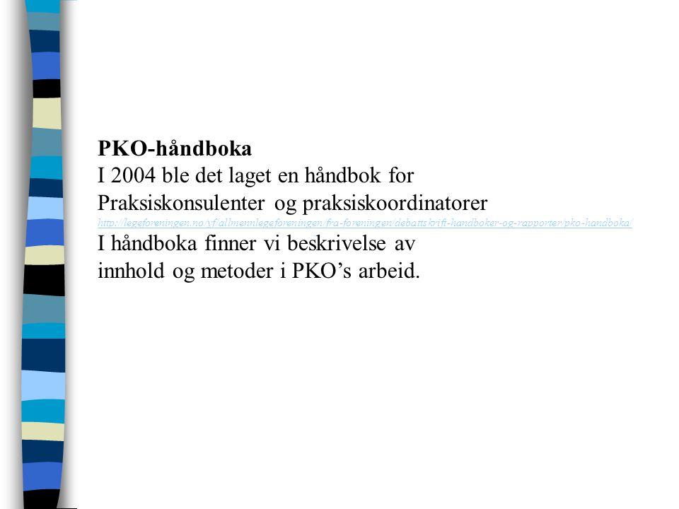 PKO-håndboka I 2004 ble det laget en håndbok for Praksiskonsulenter og praksiskoordinatorer http://legeforeningen.no/yf/allmennlegeforeningen/fra-fore