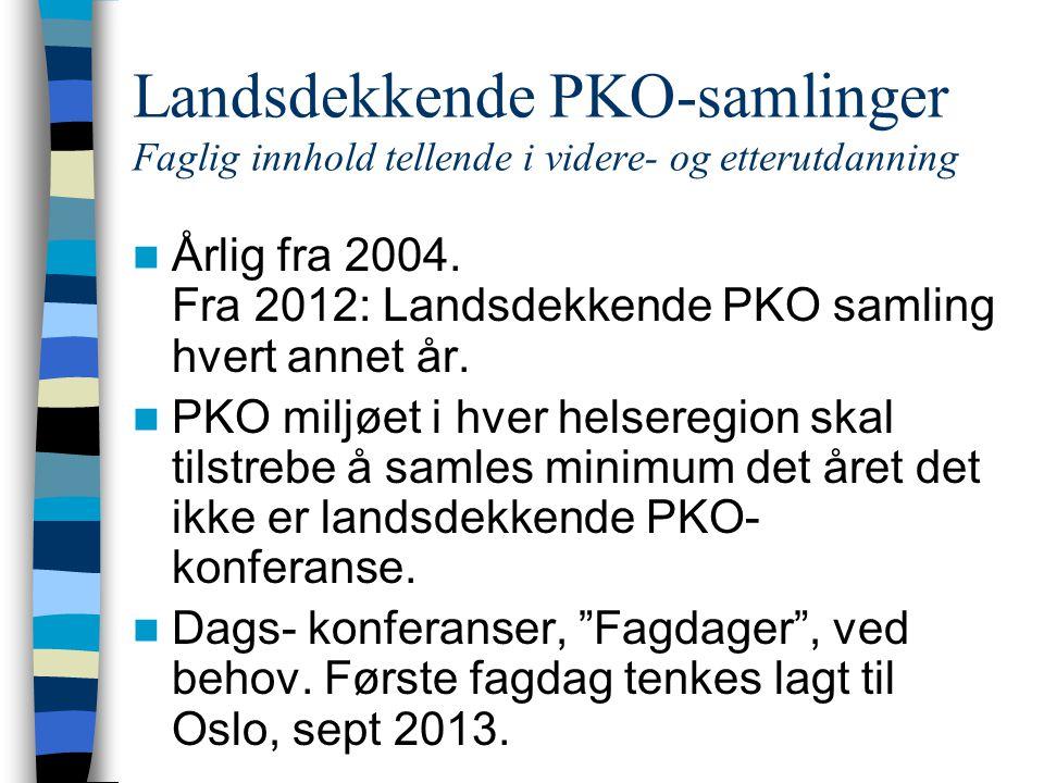 Landsdekkende PKO-samlinger Faglig innhold tellende i videre- og etterutdanning  Årlig fra 2004. Fra 2012: Landsdekkende PKO samling hvert annet år.