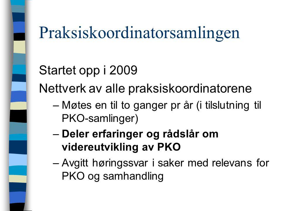 Praksiskoordinatorsamlingen Startet opp i 2009 Nettverk av alle praksiskoordinatorene –Møtes en til to ganger pr år (i tilslutning til PKO-samlinger)