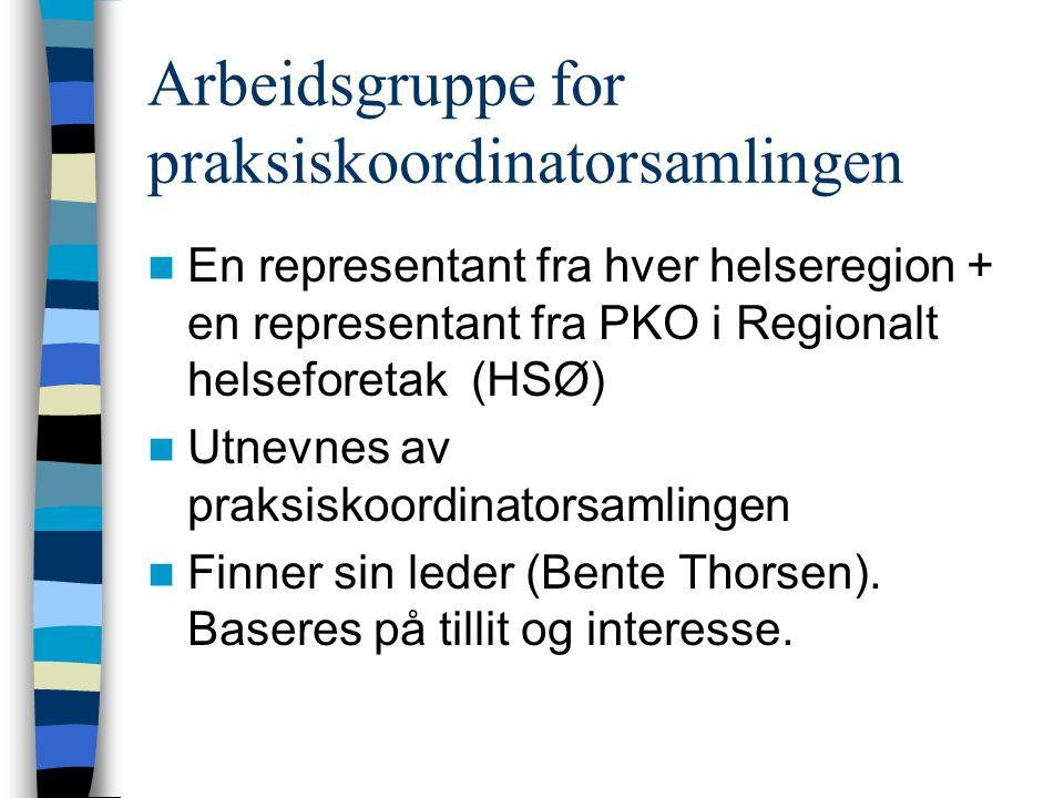 Arbeidsgruppe for praksiskoordinatorsamlingen  En representant fra hver helseregion + en representant fra PKO i Regionalt helseforetak (HSØ)  Utnevn