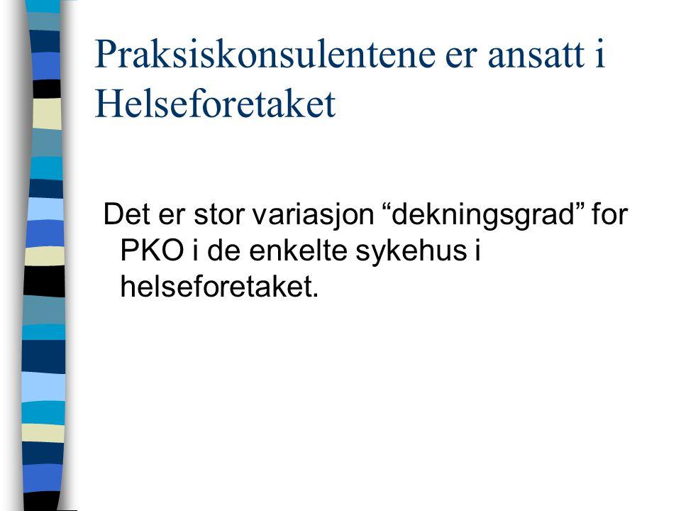 """Praksiskonsulentene er ansatt i Helseforetaket Det er stor variasjon """"dekningsgrad"""" for PKO i de enkelte sykehus i helseforetaket."""