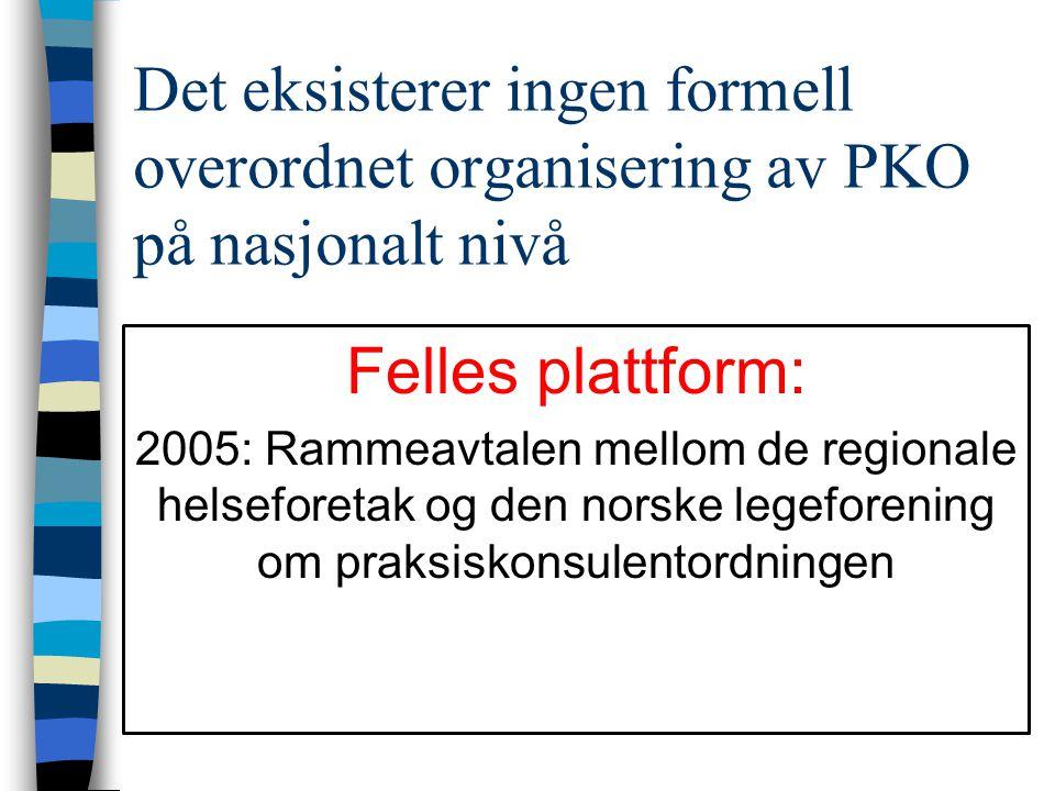 Det eksisterer ingen formell overordnet organisering av PKO på nasjonalt nivå Felles plattform: 2005: Rammeavtalen mellom de regionale helseforetak og