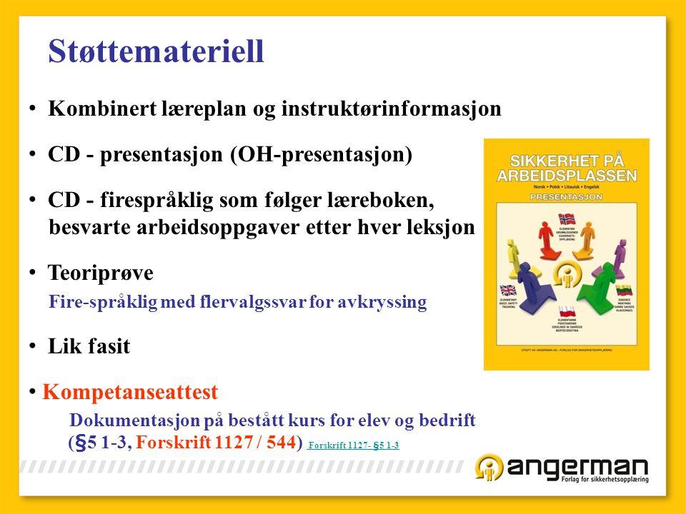 Støttemateriell • Kombinert læreplan og instruktørinformasjon • CD - presentasjon (OH-presentasjon) • CD - firespråklig som følger læreboken, besvarte