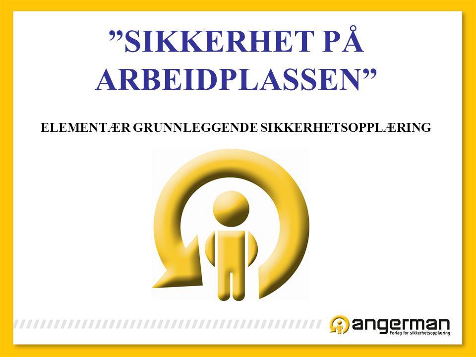"""""""SIKKERHET PÅ ARBEIDPLASSEN"""" ELEMENTÆR GRUNNLEGGENDE SIKKERHETSOPPLÆRING"""
