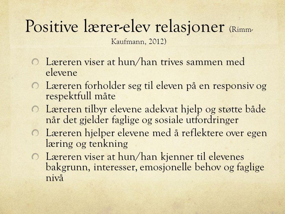 Positive lærer-elev relasjoner (Rimm- Kaufmann, 2012) Læreren viser at hun/han trives sammen med elevene Læreren forholder seg til eleven på en respon