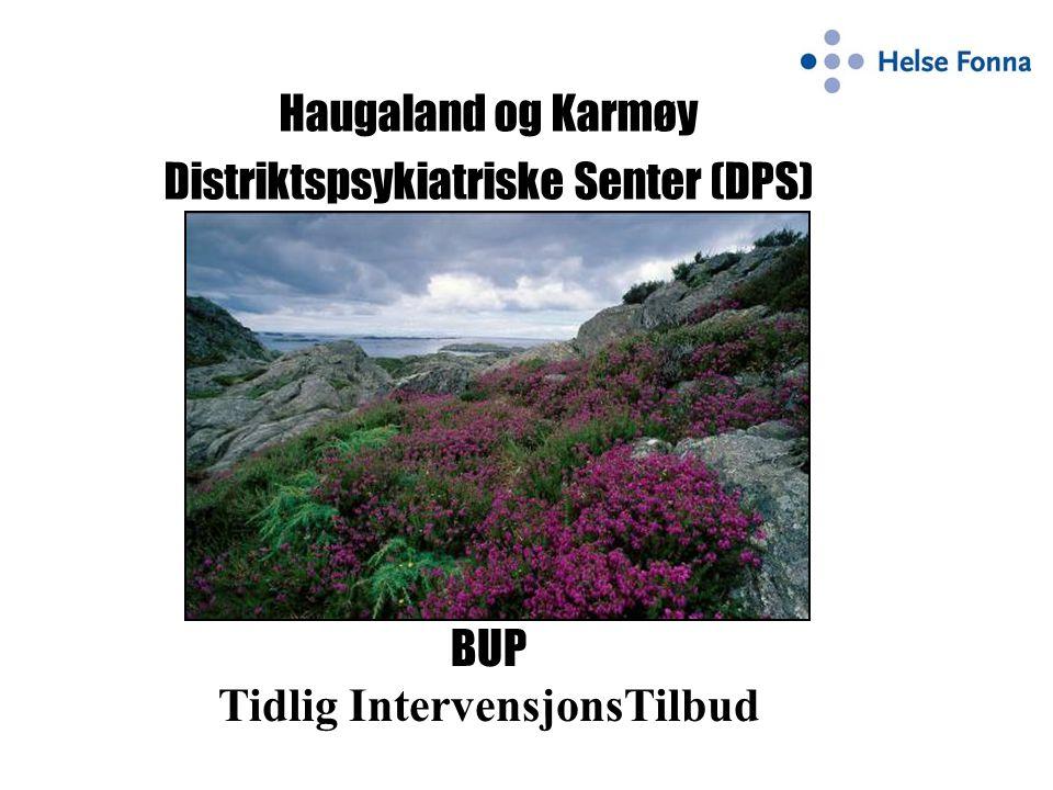 Haugaland og Karmøy Distriktspsykiatriske Senter (DPS) BUP Tidlig IntervensjonsTilbud