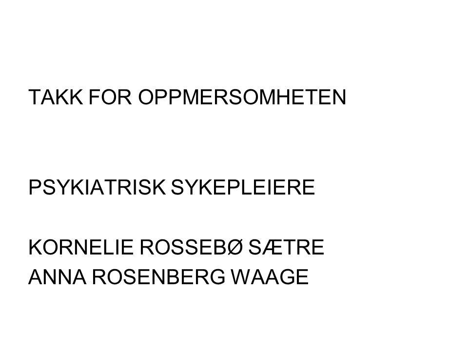 TAKK FOR OPPMERSOMHETEN PSYKIATRISK SYKEPLEIERE KORNELIE ROSSEBØ SÆTRE ANNA ROSENBERG WAAGE