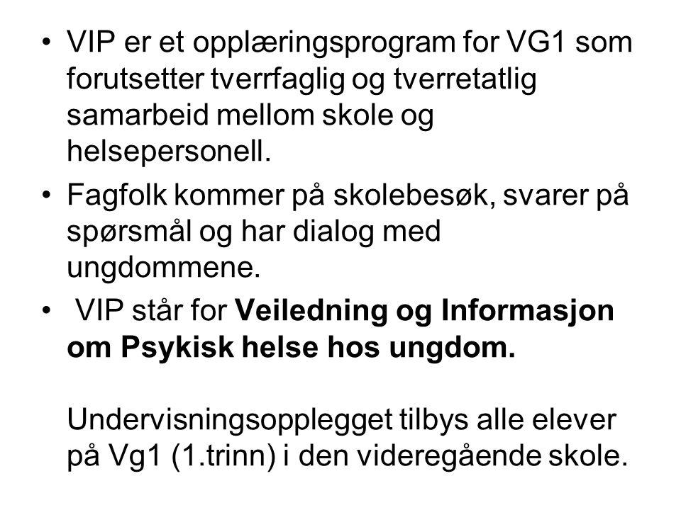 •VIP er et opplæringsprogram for VG1 som forutsetter tverrfaglig og tverretatlig samarbeid mellom skole og helsepersonell.