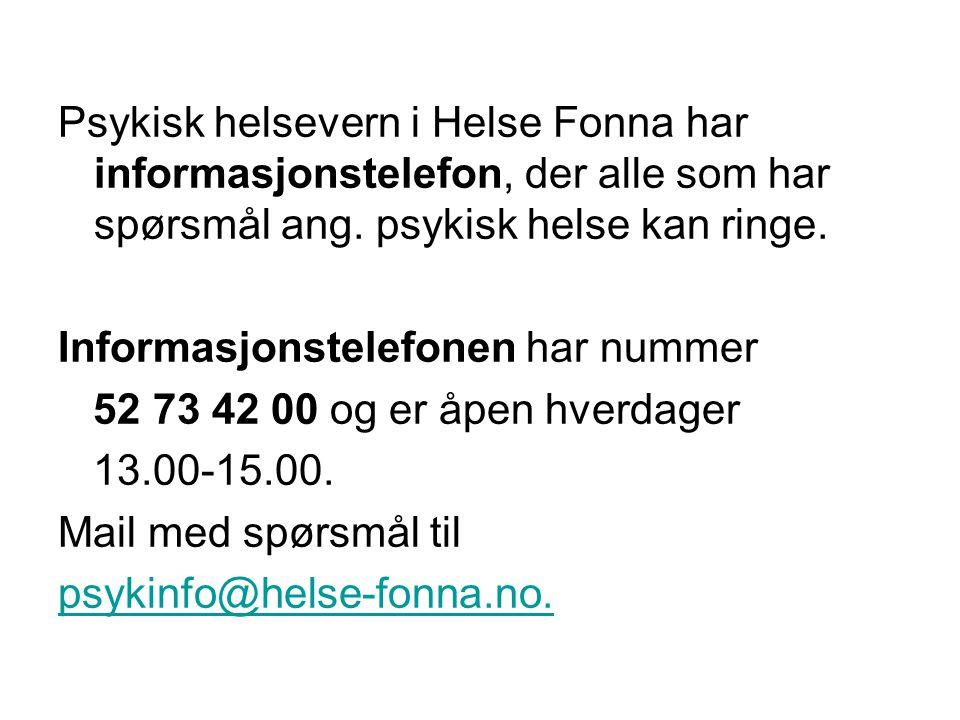 Psykisk helsevern i Helse Fonna har informasjonstelefon, der alle som har spørsmål ang.