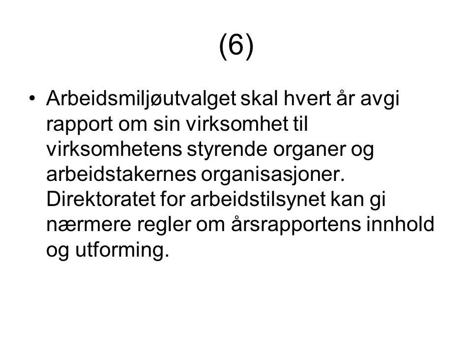 (6) •Arbeidsmiljøutvalget skal hvert år avgi rapport om sin virksomhet til virksomhetens styrende organer og arbeidstakernes organisasjoner. Direktora