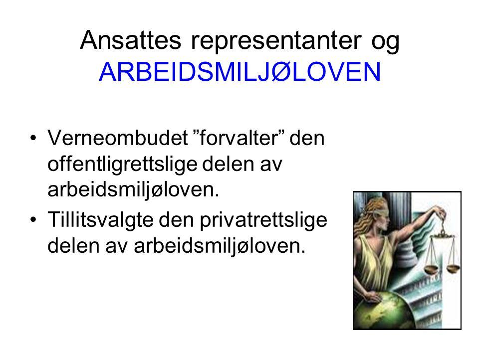 """Ansattes representanter og ARBEIDSMILJØLOVEN •Verneombudet """"forvalter"""" den offentligrettslige delen av arbeidsmiljøloven. •Tillitsvalgte den privatret"""