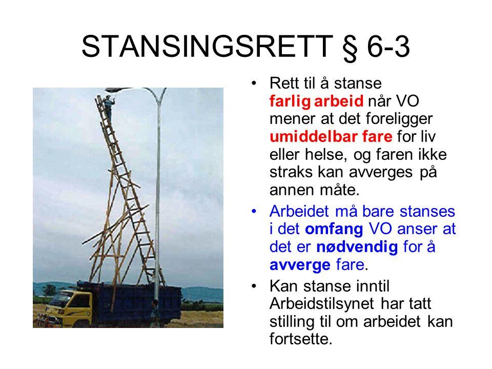 STANSINGSRETT § 6-3 •Rett til å stanse farlig arbeid når VO mener at det foreligger umiddelbar fare for liv eller helse, og faren ikke straks kan avve