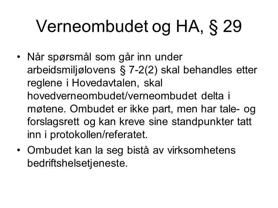 Verneombudet og HA, § 29 •Når spørsmål som går inn under arbeidsmiljølovens § 7-2(2) skal behandles etter reglene i Hovedavtalen, skal hovedverneombud