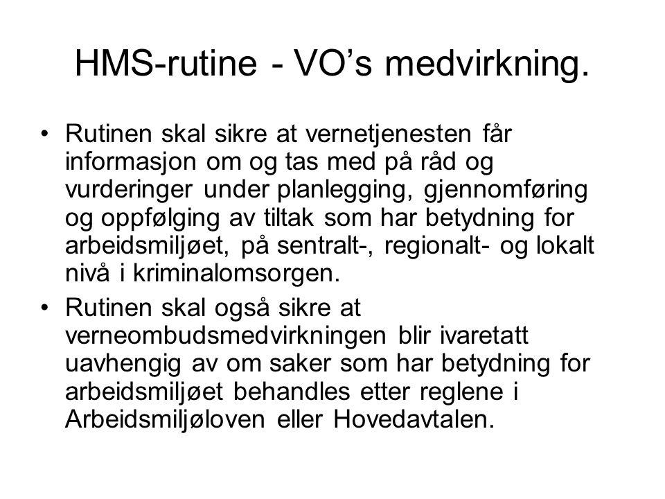 HMS-rutine - VO's medvirkning. •Rutinen skal sikre at vernetjenesten får informasjon om og tas med på råd og vurderinger under planlegging, gjennomfør
