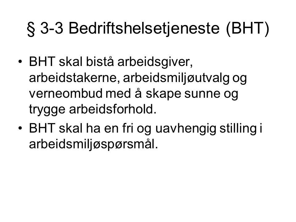§ 3-3 Bedriftshelsetjeneste (BHT) •BHT skal bistå arbeidsgiver, arbeidstakerne, arbeidsmiljøutvalg og verneombud med å skape sunne og trygge arbeidsfo
