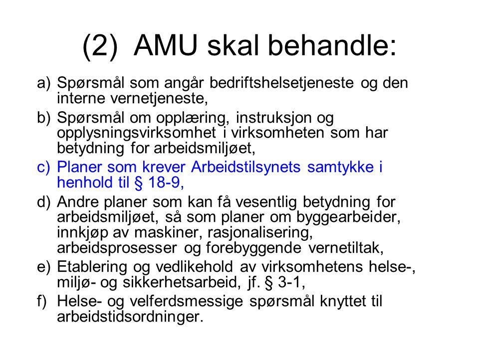 (2) AMU skal behandle: a)Spørsmål som angår bedriftshelsetjeneste og den interne vernetjeneste, b)Spørsmål om opplæring, instruksjon og opplysningsvir