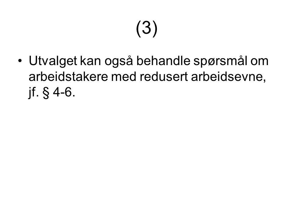 (3) •Utvalget kan også behandle spørsmål om arbeidstakere med redusert arbeidsevne, jf. § 4-6.