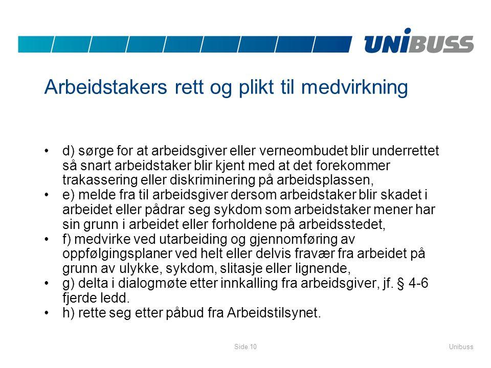 UnibussSide 10 Arbeidstakers rett og plikt til medvirkning •d) sørge for at arbeidsgiver eller verneombudet blir underrettet så snart arbeidstaker bli