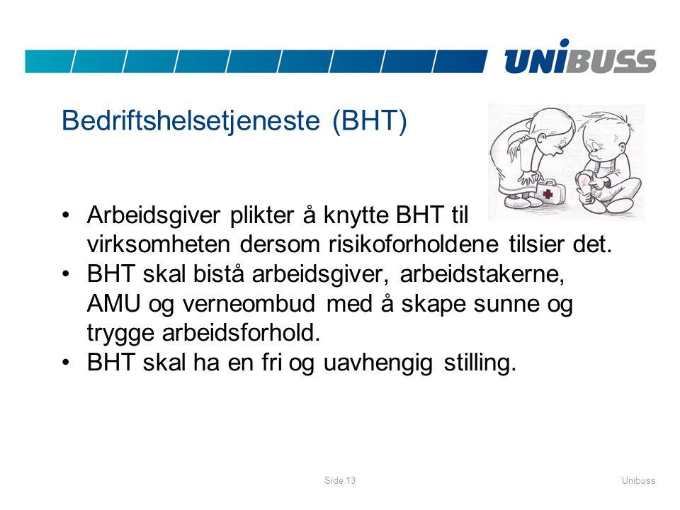 UnibussSide 13 Bedriftshelsetjeneste (BHT) •Arbeidsgiver plikter å knytte BHT til virksomheten dersom risikoforholdene tilsier det. •BHT skal bistå ar