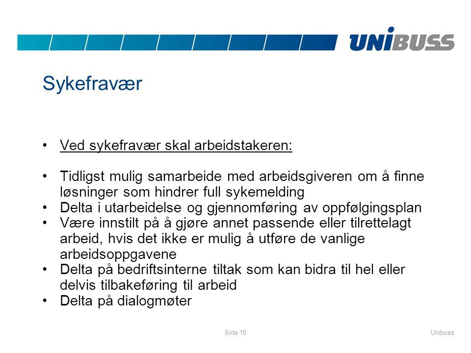 UnibussSide 16 Sykefravær •Ved sykefravær skal arbeidstakeren: •Tidligst mulig samarbeide med arbeidsgiveren om å finne løsninger som hindrer full syk