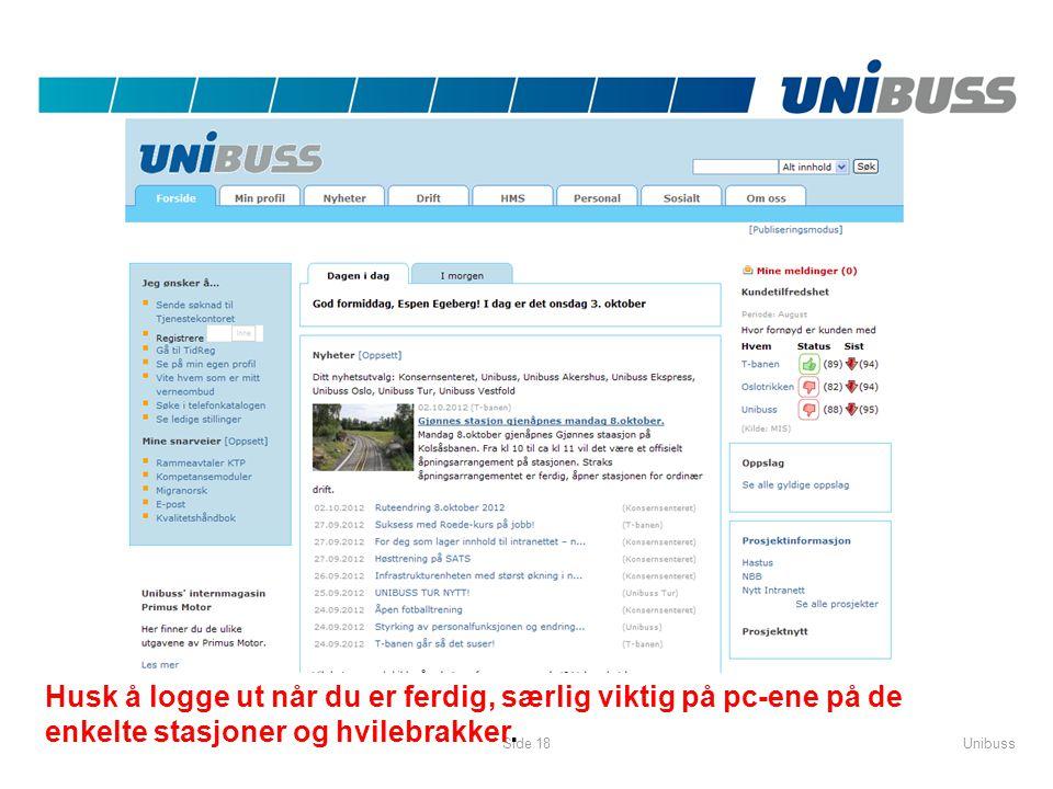 UnibussSide 18 Husk å logge ut når du er ferdig, særlig viktig på pc-ene på de enkelte stasjoner og hvilebrakker.
