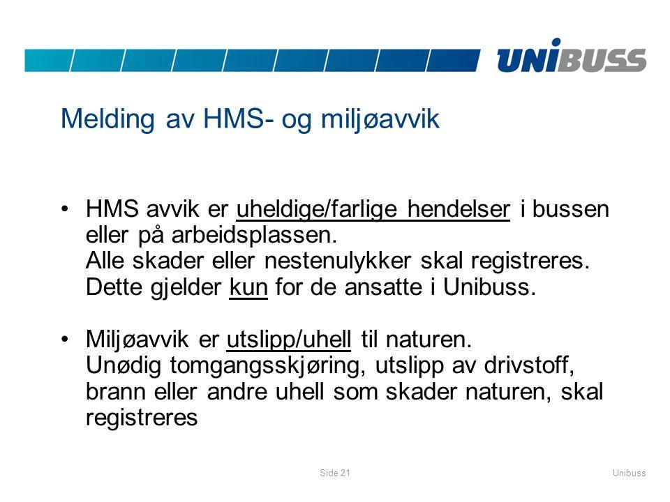 UnibussSide 21 Melding av HMS- og miljøavvik •HMS avvik er uheldige/farlige hendelser i bussen eller på arbeidsplassen. Alle skader eller nestenulykke