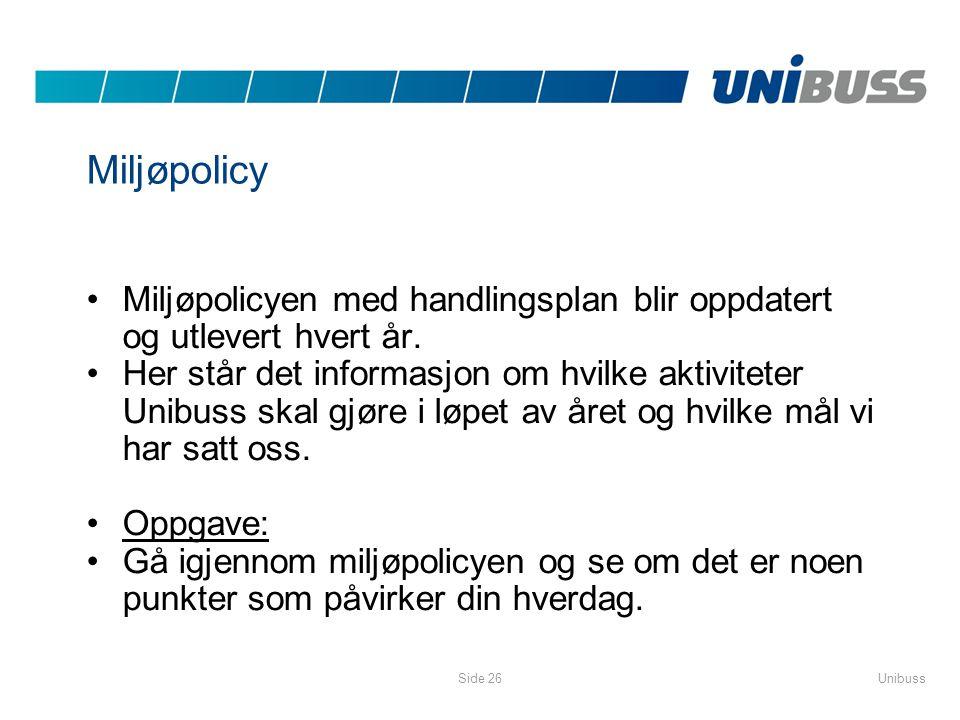 UnibussSide 26 Miljøpolicy •Miljøpolicyen med handlingsplan blir oppdatert og utlevert hvert år. •Her står det informasjon om hvilke aktiviteter Unibu