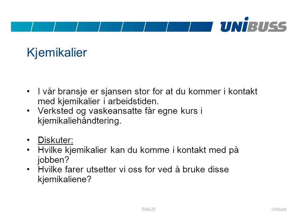 UnibussSide 29 Kjemikalier •I vår bransje er sjansen stor for at du kommer i kontakt med kjemikalier i arbeidstiden. •Verksted og vaskeansatte får egn
